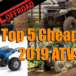 Here Are The Top 5 Least Expensive ATVs You Can Buy in 2019!